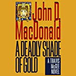 A Deadly Shade of Gold: A Travis McGee Novel, Book 5 (       UNABRIDGED) by John D. MacDonald Narrated by Robert Petkoff