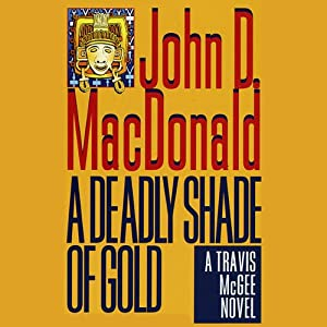 A Deadly Shade of Gold: A Travis McGee Novel, Book 5 | [John D. MacDonald]