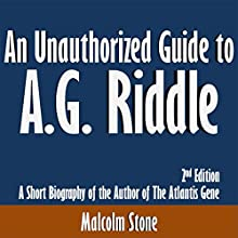 An Unauthorized Guide to A.G. Riddle: A Short Biography of the Author of The Atlantis Gene (       UNABRIDGED) by Malcolm Stone Narrated by Kevin Kollins