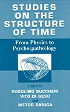 Studies on the Structure of Time From Physics to Psychopathology