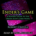 Ender's Game: A Reader's Guide to the Orson Scott Card Novel (       UNABRIDGED) by Robert Crayola Narrated by Paul Aulridge