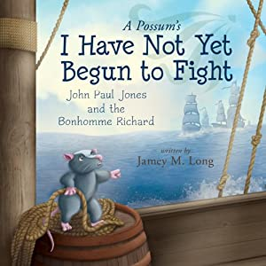 A Possum's I Have Not Yet Begun to Fight | [Jamey M. Long]
