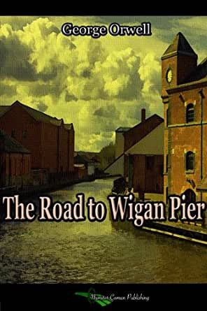 the road to wigan pier London: victor gollancz, 1937 first edition octavo 22 x 15 cm , ppviii 264  with 32 black and white photographic plates not including the foreword, which.