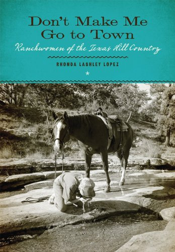 Don't Make Me Go to Town: Ranchwomen of the Texas Hill Country (M.K. Brown Range Life)