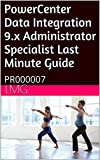 PowerCenter Data Integration 9.x Administrator Specialist Last Minute Guide: PR000007 (English Edition)