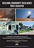 img - for Building Community Resilience Post-Disaster: A Guide for Affordable Housing and Community Economic Development Practitioners by Gilmore, Dorcas R., Standaert, Diane M. (2014) Paperback book / textbook / text book