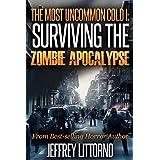 The Most Uncommon Cold I - Surviving the Zombie Apocalypse ~ Jeffrey Littorno