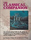 The Classical Companion: The Indispensable Guide to the Study of Classical Civilization, Complete With Stories, Puzzles, Projects, Classroom Activities & Original Plays
