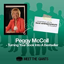 Peggy McColl - Turning Your Book into a Bestseller: Conversations with the Best Entrepreneurs on the Planet  by Peggy Mc'Coll Narrated by Mike Giles