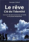 Le rve cl de l'identit : Comment dcoder ses rves seul, en famille ou en groupe thrapeutique