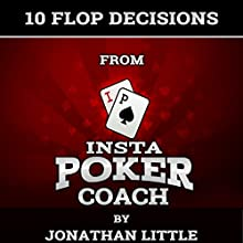 10 Flop Decisions from Insta Poker Coach Audiobook by Jonathan Little Narrated by Jonathan Little