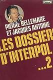 echange, troc Pierre BELLEMARE & Jacques ANTOINE - Les Dossiers d'Interpol 2