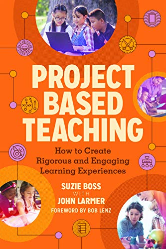 Project Based Teaching How to Create Rigorous and Engaging Learning Experiences [Suzie Boss - John Larmer] (Tapa Blanda)