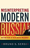 img - for Misinterpreting Modern Russia: Western Views of Putin and His Presidency 1st edition by Sergi, Bruno S. (2009) Hardcover book / textbook / text book