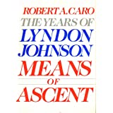 MEANS OF ASCENT: The Years of Lyndon Johnson ~ Robert A. Caro