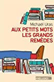 vignette de 'Aux petits mots les grands remèdes (Michaël Uras)'