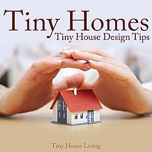 Tiny Homes: Tiny House Design Tips Audiobook