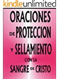 Oraciones de Protección y Sellamiento con la Sangre de Cristo (Spanish Edition)