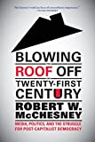 img - for Blowing the Roof off the Twenty-First Century: Media, Politics, and the Struggle for Post-Capitalist Democracy book / textbook / text book