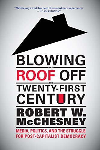 blowing-the-roof-off-the-twenty-first-century-media-politics-and-the-struggle-for-post-capitalist-de