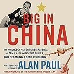 Big in China | Alan Paul