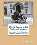 img - for Shasta County in the Early 20th Century: The Coming of the Automobile and Other Events, 1900-1910 book / textbook / text book