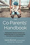 Karen Bonnell The Co-Parents' Handbook: Raising Well-Adjusted, Resilient, and Resourceful Kids in a Two-Home Family from Little Ones to Young Adults