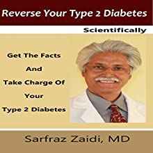 Reverse Your Type 2 Diabetes Scientifically: Get the Facts and Take Charge of Your Type 2 Diabetes Audiobook by Sarfraz Zaidi MD Narrated by Kathleen Godwin