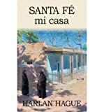 img - for [ SANTA FE MI CASA ] By Hague, Harlan ( Author) 2013 [ Paperback ] book / textbook / text book
