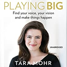 Playing Big (       UNABRIDGED) by Tara Mohr Narrated by Tara Mohr