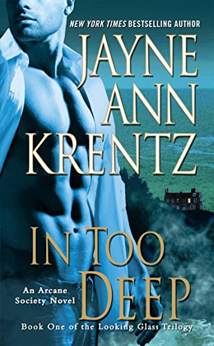 In Too Deep: Book One of the Looking Glass Trilogy (Arcane Society Series 10)