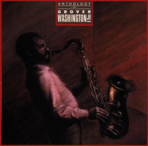 Anthology of Grover Washington Jr. by Grover Washington Jr.