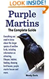Purple Martins. The Complete Guide.: Everything you need to know about this larger species of swallow birds.