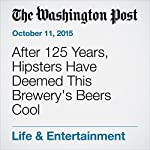 After 125 Years, Hipsters Have Deemed This Brewery's Beers Cool | Fritz Hahn