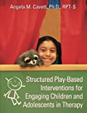 img - for Structured Play-Based Interventions for Engaging Children and Adolescents in Therapy book / textbook / text book