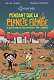 Pendant que la planète flambe (French Edition) (2849530824) by Derrick Jensen