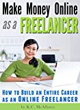 img - for Make Money Online as a FREELANCER: How to Build an Entire Career as an Online Freelancer book / textbook / text book