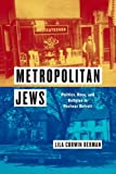 "Lila Corwin Berman, ""Metropolitan Jews: Politics, Race, and Religion in Postwar Detroit"" (U of Chicago, 2015)"