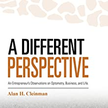 A Different Perspective: An Entrepreneur's Observations on Optometry, Business, and Life Audiobook by Alan H. Cleinman Narrated by Alan Cleinman