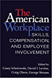 img - for The American Workplace: Skills, Pay, and Employment Involvement (Cambridge Studies in Comparative Politics) book / textbook / text book