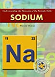 Sodium (Understanding the Elements of the Periodic Table)