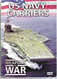 Weapons of War: U.S. Navy Carriers