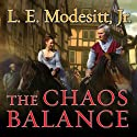The Chaos Balance: The Saga of Recluce, Book 7 Audiobook by L. E. Modesitt, Jr. Narrated by Kirby Heyborne