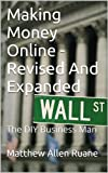 Making Money Online - Revised And Expanded: The DIY Business Man