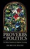img - for Proverbs and Politics: The Biblical Foundation for Righteous Governing book / textbook / text book