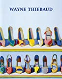 Wayne Thiebaud: A Retrospective (0847839257) by Wilmerding, John