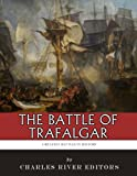The Greatest Battles in History: The Battle of Trafalgar