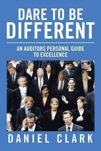 Dare to Be Different: An Auditors Personal Guide to Excellence