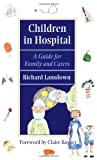 img - for Children in Hospital: A Guide for Family and Carers (Oxford Medical Publications) book / textbook / text book