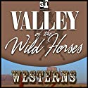 The Valley of Wild Horses (       UNABRIDGED) by Zane Grey Narrated by Charles Haid